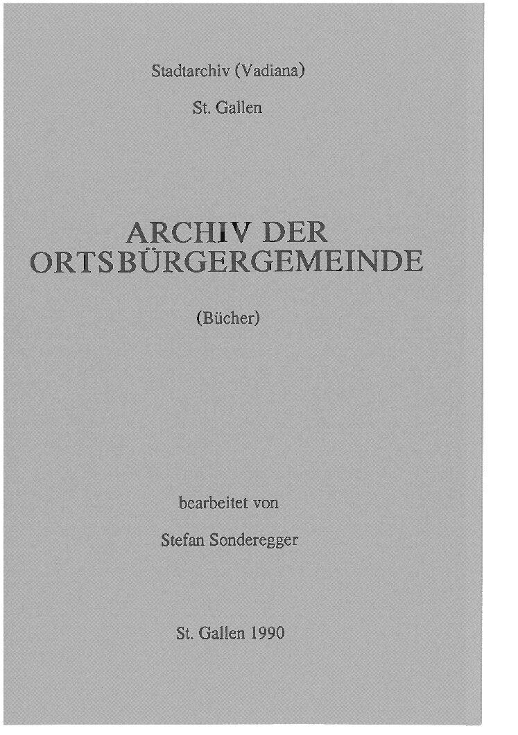 Archiv der Ortsbürgergemeinde St. Gallen (Bücher) (Stefan Sonderegger, St. Gallen 1990)
