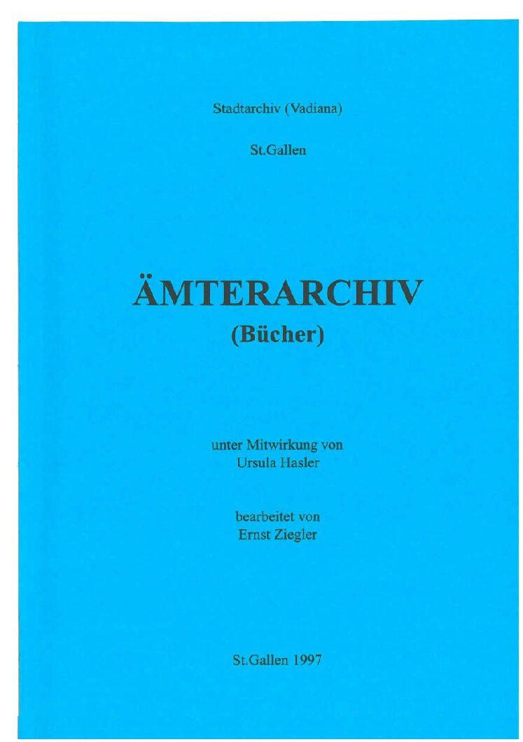 Ämterarchiv (Bücher) (Ernst Ziegler, unter Mitwirkung von Ursula Hasler, St. Gallen 1997)