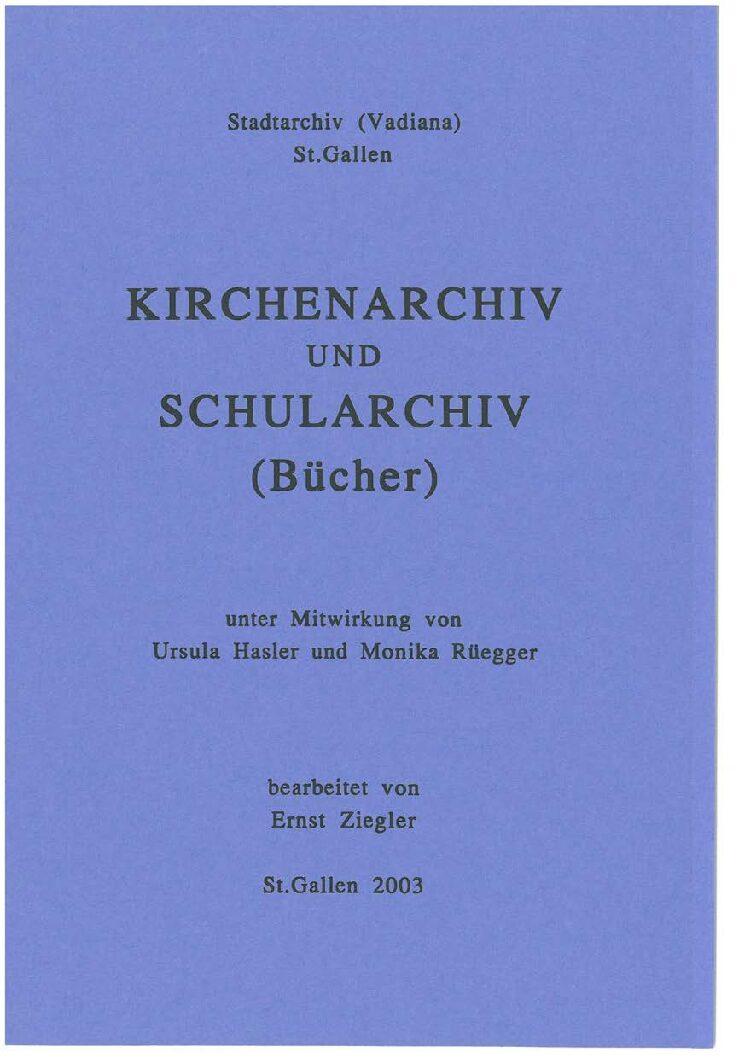 Kirchenarchiv und Schularchiv (Bücher) (Ernst Ziegler, unter Mitwirkung von Ursula Hasler und Monika Rüegger, St. Gallen 2003)