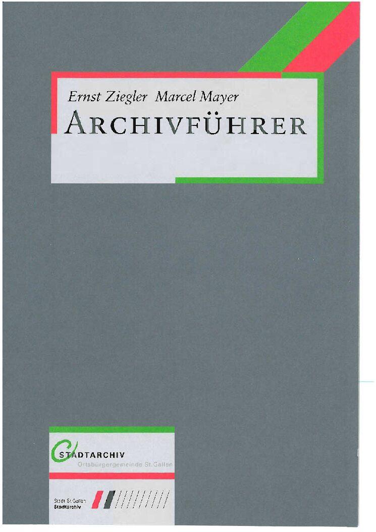Archivführer. Die Stadtarchive in St. Gallen, bearb. von Ernst Ziegler und Marcel Mayer, St. Gallen 2003.